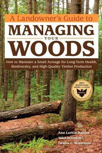 (A LANDOWNER'S GUIDE TO MANAGING YOUR WOODS: HOW TO MAINTAIN A SMALL ACREAGE FOR LONG-TERM HEALTH, BIODIVERSITY, AND HIGH-QUALITY TIMBER PRODUCTION) BY paperback (Author) paperback Published on (09 , 2011)