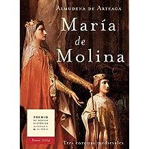MARÍA DE MOLINA. : TRES CORONAS MEDIEVALES. Premio Alfonso X El Sabio 2004. (Novela histórica)