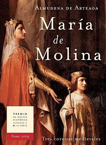 MARÍA DE MOLINA. : TRES CORONAS MEDIEVALES. Premio Alfonso X El Sabio 2004.  (Novela histórica nº 2) por Almudena De Arteaga