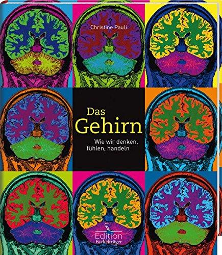 Das Gehirn - Wie wir denken, fühlen, handeln