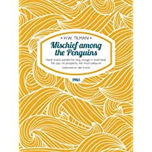 Mischief among the Penguins: Hand (man) wanted for long voyage in small boat. No pay, no prospects, not much pleasure. (H.W. Tilman: The Collected Edition)