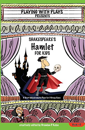 Shakespeare's Hamlet for Kids: 3 Short Melodramatic Plays for 3 Group Sizes: Volume 5 (Playing with Plays)