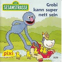 Grobi kann super nett sein - Sesamstrasse 123 - Pixi-Buch 1626 (Einzeltitel) aus Pixi-Serie 181