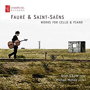 Faure & Saint-Saens:Works For Cello & Piano [Brian O'Kane; Michael McHale] [Champs Hill: CHRCD113]
