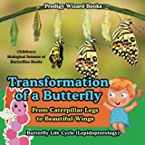 Transformation of a Butterfly: From Caterpillar Legs to Beautiful Wings - Butterfly Life Cycle (Lepidopterology) - Children's Biological Science of Butterflies Books