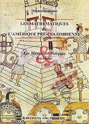 Les mathématiques de l'Amérique pré-colombienne : Les Mayas, les Aztèques & les Incas