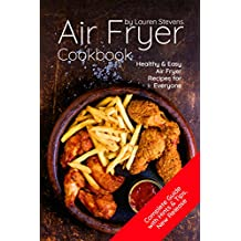 Air Fryer Cookbook: Healthy & Easy Air Fryer Recipes for Everyone (Air Fryer Recipe Book, Air Fryer Cooking, Best Air Fryer Recipes) (English Edition)