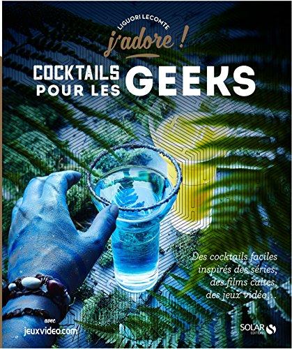 Cocktails pour les geeks - J'adore par Liguori LECOMTE
