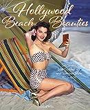Hollywood Beach Beauties: Sea Sirens, Sun Goddesses, and Summer Style 1930-1970 (English Edition)