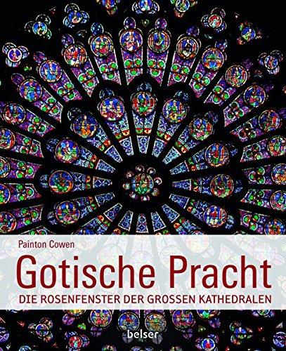 Gotische Pracht: Die Rosenfenster der großen Kathedralen