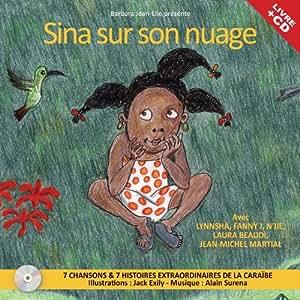 Sina Sur Son Nuage - 7 Chansons & 7 Histoires Extraordinaires de la Caraïbe / Inclus un Livre