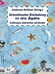 Griechische Einladung in die Ägäis: Erzählungen, Geheimnisse und Rezepte