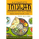 A Complete Indian Cookbook That Will Bring India into Your Lives: Best Indian Recipes That Would Reach Your Heart (English Edition)