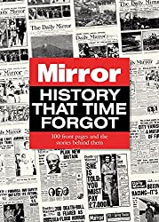 Mirror History That Time Forgot: 100 Front Pages and the Stories Behind Them