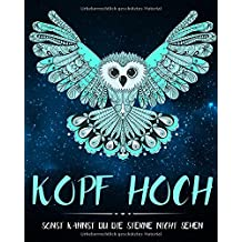Kopf hoch, sonst kannst Du die Sterne nicht sehen: ein motivierendes Malbuch für Erwachsene mit inspirierenden Zitaten und Motiven zum Ausmalen