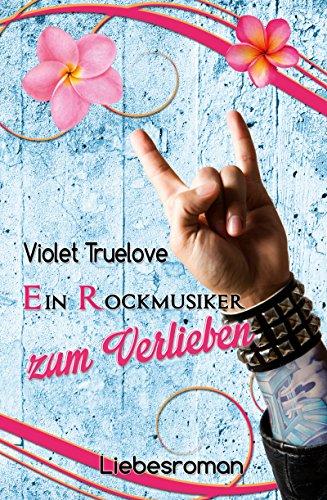 Ein Rockmusiker zum Verlieben (Zum-Verlieben-Reihe 3) von [Truelove, Violet]