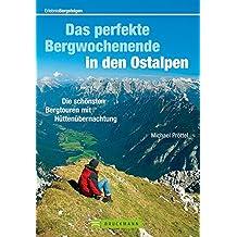 Das perfekte Bergwochenende in den Ostalpen: Die schönsten Bergtouren mit Hüttenübernachtung (Erlebnis Bergsteigen)