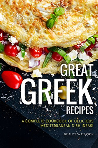 Great Greek Recipes: A Complete Cookbook of Delicious Mediterranean Dish Ideas! (English Edition)