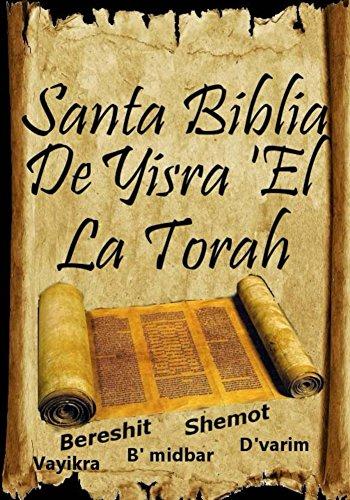 Santa Biblia De Yisra 'el (La Torah): Santa Biblia De Yisra 'el (La Torah): Traduccion de La Torah Basada En El Talmud, El Midrash y Las Fuentes Judias de toda la historia biblica