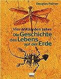 Die Geschichte des Lebens auf der Erde: Vier Millarden Jahre - Douglas Palmer