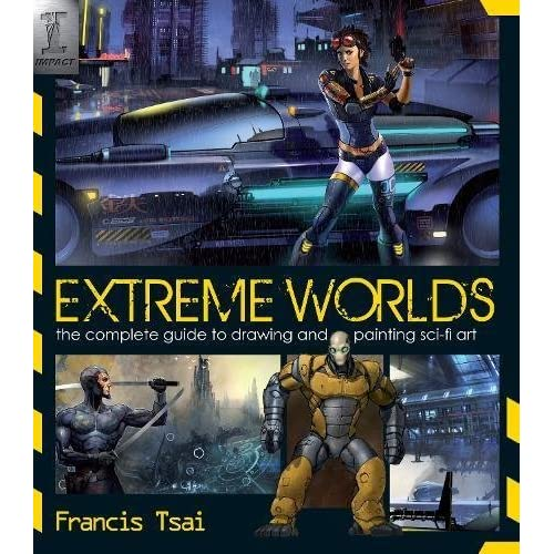 Extreme Worlds: The Complete Guide to Drawing and Painting Science Fiction Art (Paperback) - Common