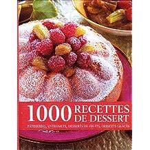 1000 recettes de dessert: pâtisseries, entremets, desserts de fruits, desserts glacés
