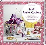 Mein Atelier Couture: 30 pfiffige Ideen für Täschchen, Hussen, Nadelkissen & Co