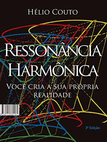 Ressonância Harmônica: Você cria a sua própria realidade (Portuguese Edition)