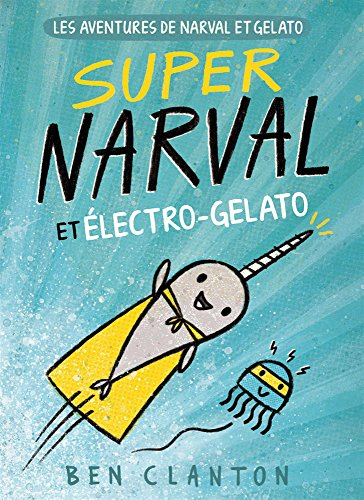 Les Aventures de Narval Et Gelato: N? 2 - Super Narval Et ?lectro-Gelato par Ben Clanton