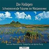 Die Halligen: Schwimmende Träume im Wattenmeer - Roland Pump