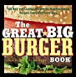 Great Big Burger Book: 100 New and Classic Recipes for Mouthwatering Burgers Every Day Every Way (Non)