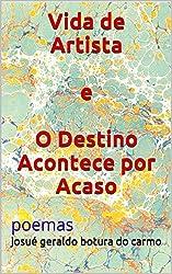 Vida de Artista e O Destino Acontece por Acaso: poemas (Portuguese Edition)