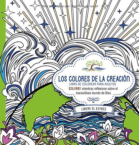 Los Colores de la Creacion: Coloree Mientras Reflexiona Sobre El Maravilloso Mundo de Dios. por Casa Creacion
