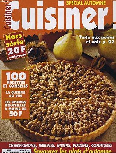 Cuisiner ! magazine hors serie n°9. special automne 1995. tarte aux poires et noix / 100 recettes et conseils / la cuisine au vin / les bonnes bouteilles a moins de 50 f / champignons, terrines, gibiers, potages, confitures ... par COLLECTIF
