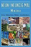 Neunundneunzig Mal Mainz: Orte. Menschen. Bilder. Geschichten. (99 x, Band 2)