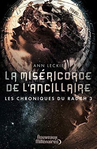 Les chroniques du Radch (Tome 3) - La miséricorde de l'ancillaire (Nouveaux Millénaires) par Ann Leckie