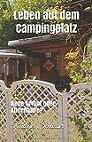 Leben auf dem Campingplatz: Neue Armut oder Alternative?