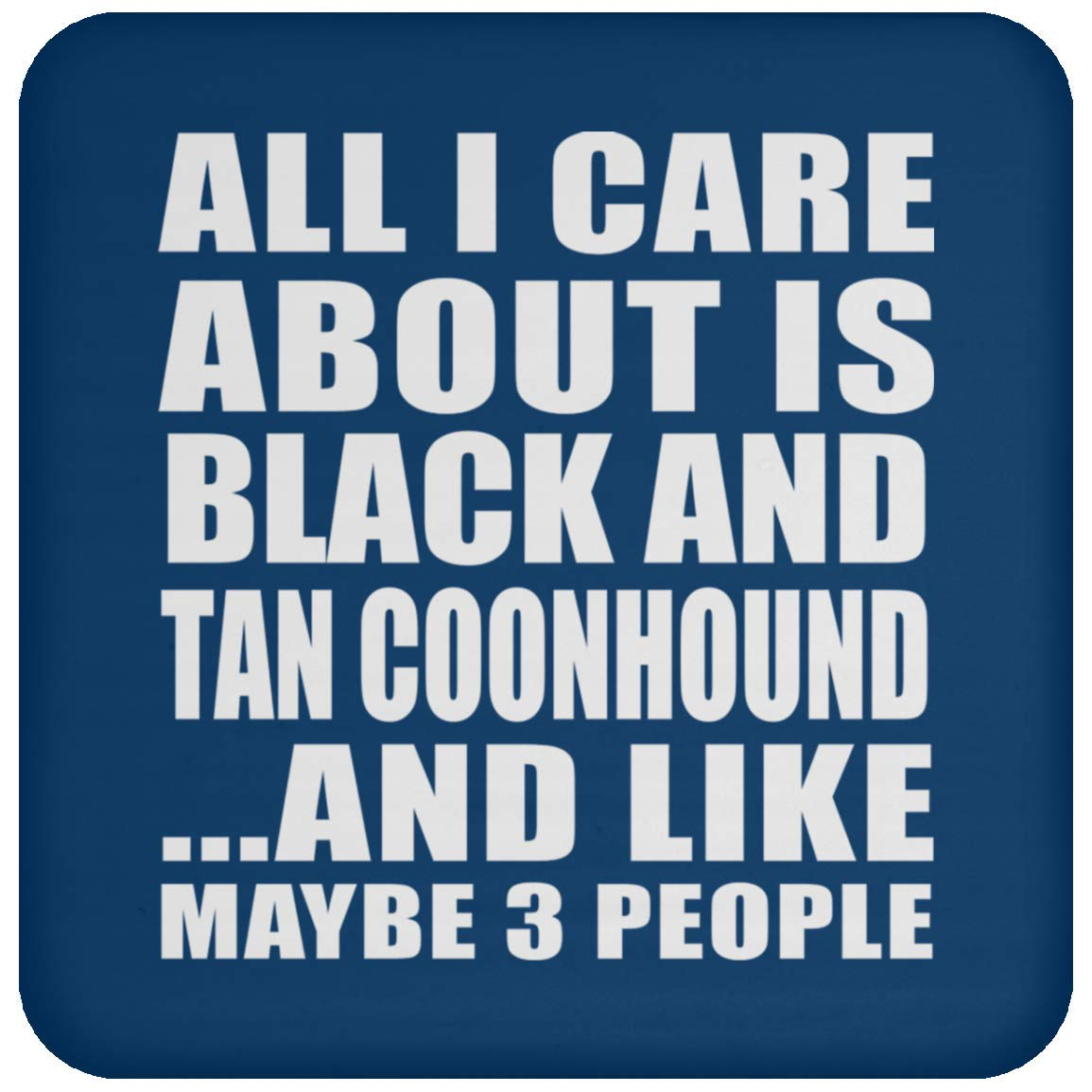 All I Care About is Black and Tan Coonhound – Drink Coaster Non-Slip Non-Skid Cork Mat – Gift for Dog Cat Pet Owner…