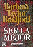 SER LA MEJOR [Tapa blanda] by BRADFORD Barbara Taylor