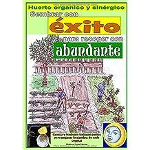 Sembrar con éxito para recoger con abundante. Huerto organico y sinérgico: Cálculo de los mejores días para la siembra de cada verdura.