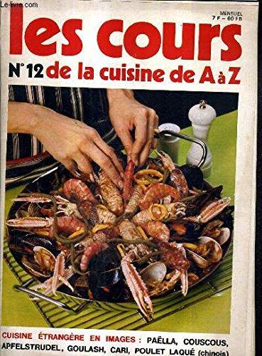 LES COURS DE LA CUISINE DE A A Z N°12 - CUISINE ETRAGERES EN IMAGES PAELLA COUSCOUS APFELSTRUDEL GOULASH CARI POULET LAQUE CHINOIS .