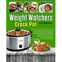 Weight Watchers Crock-Pot Cookbook: Weight Watchers Program in 2018 To Lose Weight Fast And Upgrade Your Lifestyle With over 70 Simple And Delicious Smart Points Recipes For Your Crockpot Slow Cooker
