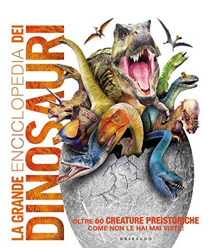 La grande enciclopedia dei dinosauri (Enciclopedia per ragazzi)