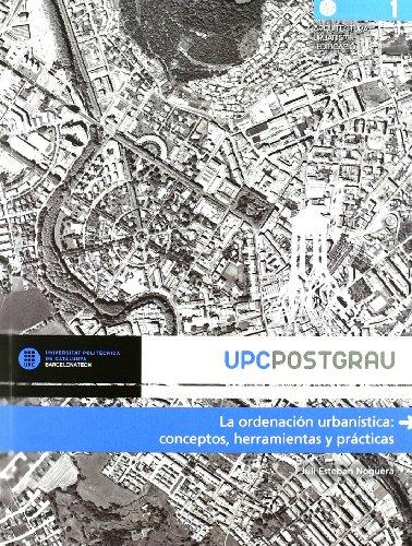 La ordenación urbanística: conceptos, instrumentos y prácticas (UPCPostgrau) por Esteban Noguera Juli
