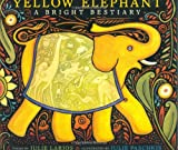 Yellow Elephant: A Bright Bestiary (Boston Globe-Horn Book Honors (Awards))