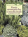 Piante aromatiche e medicinali in giardino e in vaso (Pollice verde)