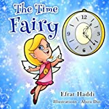Children's books :The Time Fairy,(Illustrated Picture Book for ages 3-8. Teaches your kid an important social skill) (Beginner readers) (Bedtime (Social skills for kids collection): Volume 4