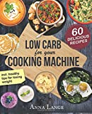 Low Carb for your cooking machine: The cookbook with 60 light and delicious recipes