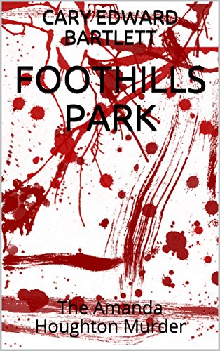 FOOTHILLS PARK: The Amanda Houghton Murder (English Edition) -