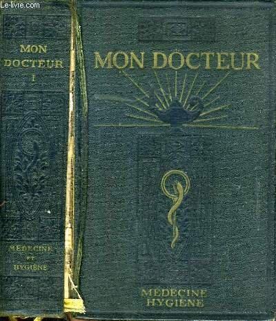 MON DOCTEUR / ENCYCLOPEDIE MODERNE DE MEDECINE ET D'HYGIENE - METHODE SCIENTIFIQUES ET PRATIQUES / 2 photos disponibles.
